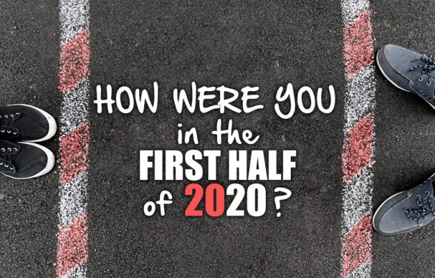 How were you in the first half of 2020?