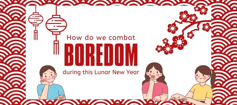 How do we combat boredom during this Lunar New Year?